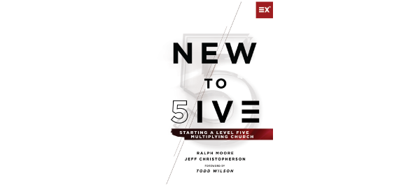 New to Five: Starting a Level 5 Multiplying Church by Ralph Moore and Jeff Christopherson