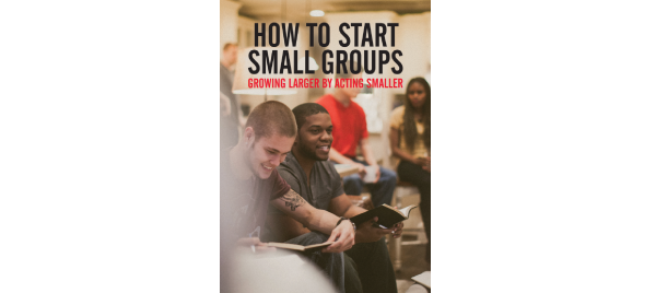 How to Start Small Groups: Growing Larger by Acting Smaller