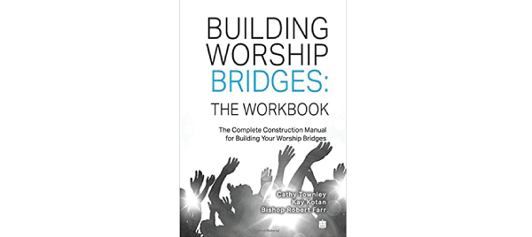 Building Worship Bridges Workbook by Cathy Townley