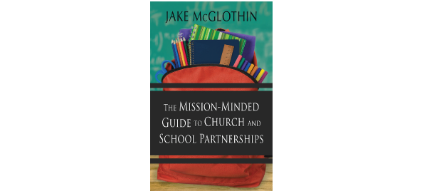 The Mission-Minded Guide to Church and School Partnerships by Jake McGlothin