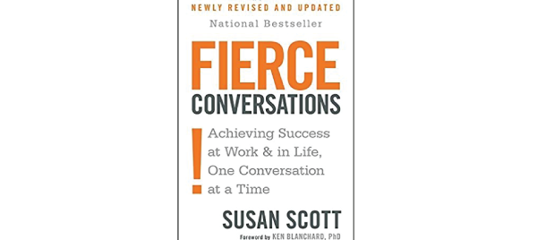 Fierce Conversations: Achieving Success at Work and in Life One Conversation at a Time by Susan Scott
