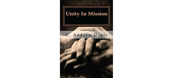 Unity in Mission: A Bond of Peace for the Sake of Love by C. Andrew Doyle