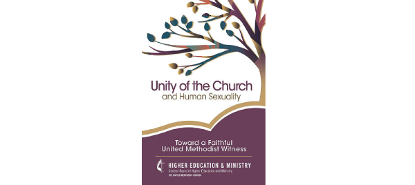 Unity of the Church and Human Sexuality: Toward a Faithful United Methodist Witness by General Board of Higher Education