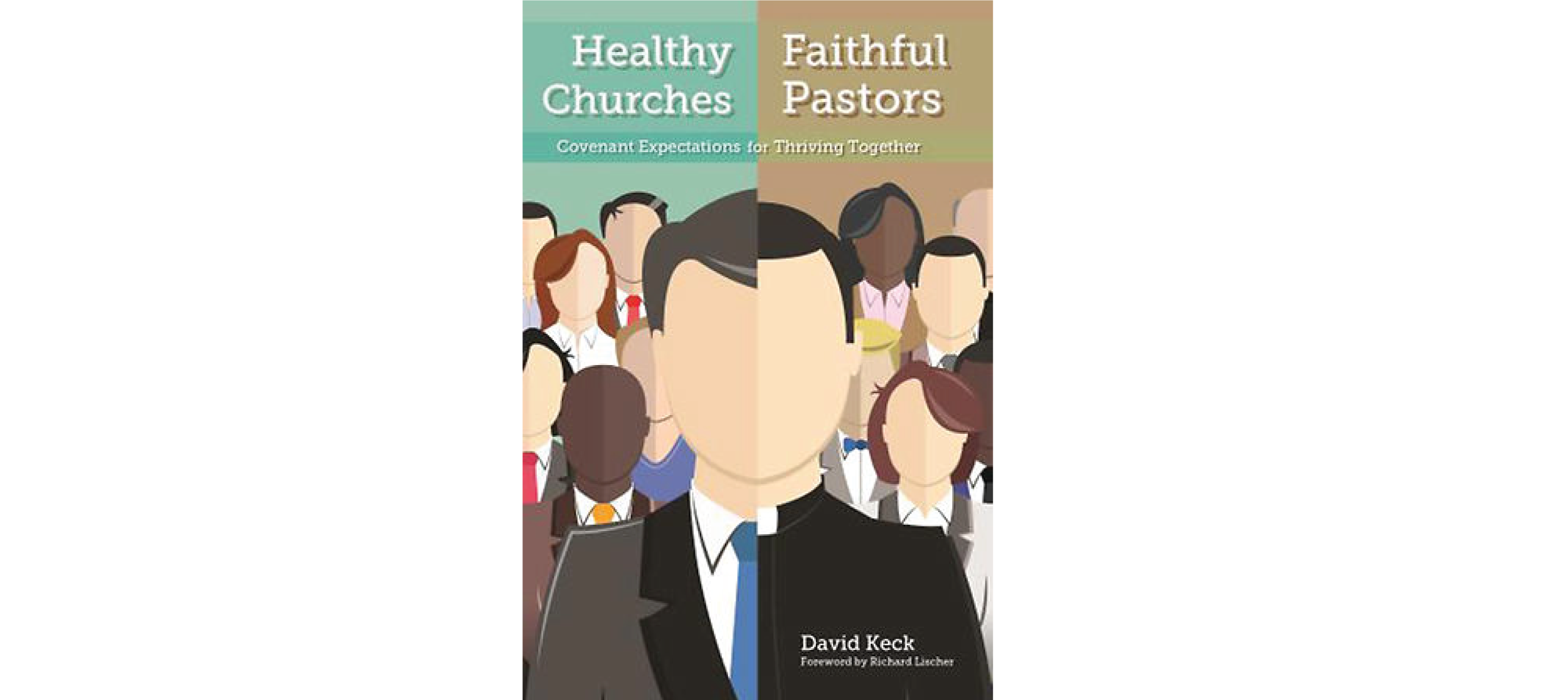 Healthy Churches, Faithful Pastors: Covenant Expectations for Thriving Together by David Keck
