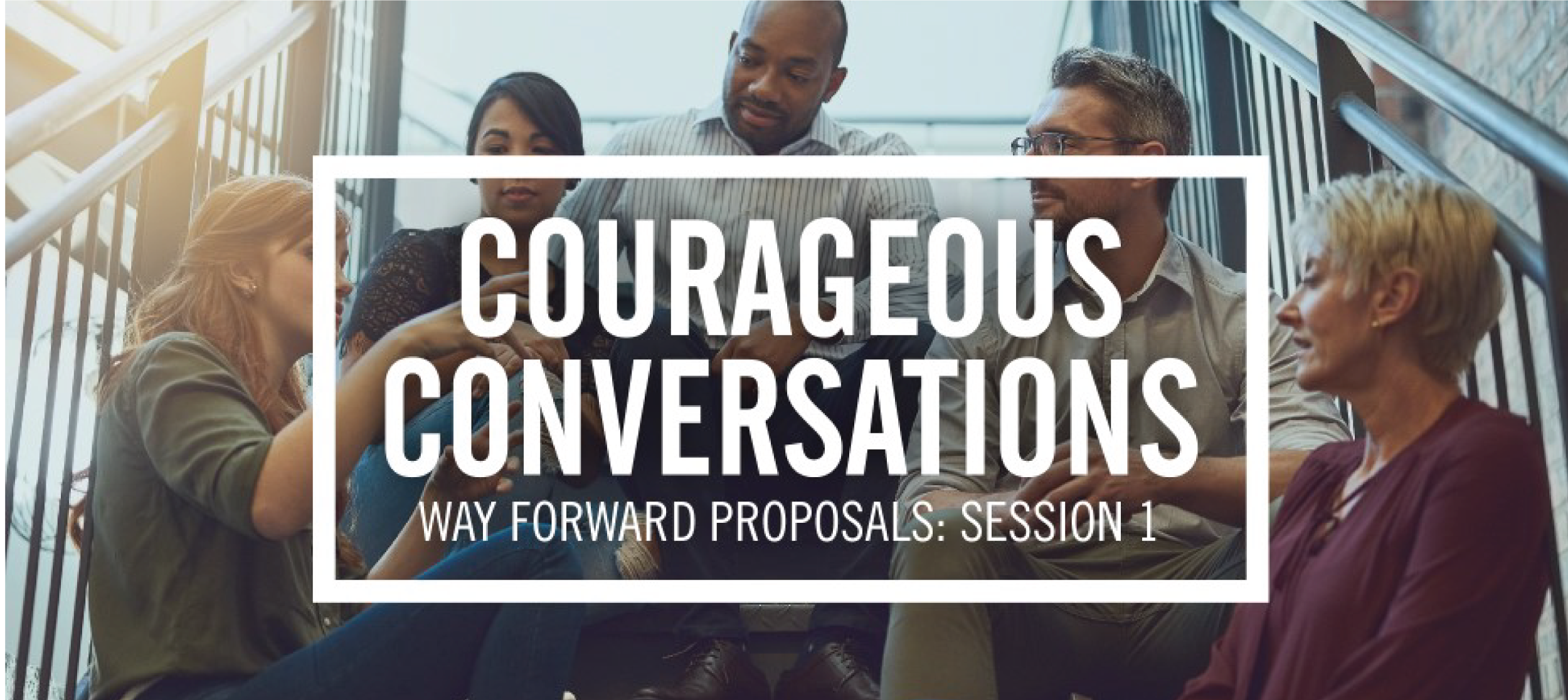 Courageous Conversation about the Way Forward