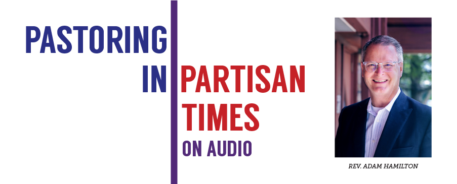 Pastoring in Partisan Times Podcast: Authority and Humility with Rev. Adam Hamilton