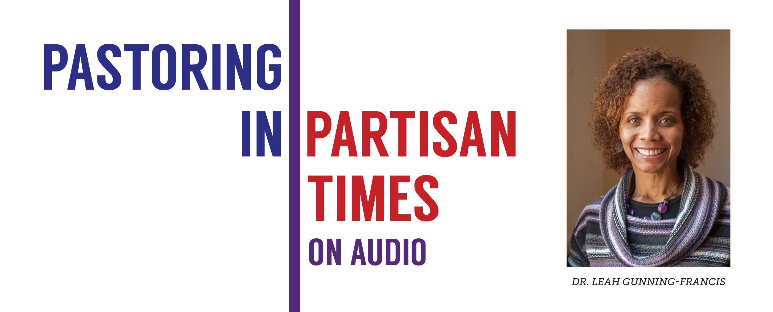 Pastoring in Partisan Times Podcast: Speaking Up and Out with Dr. Leah Gunning Francis