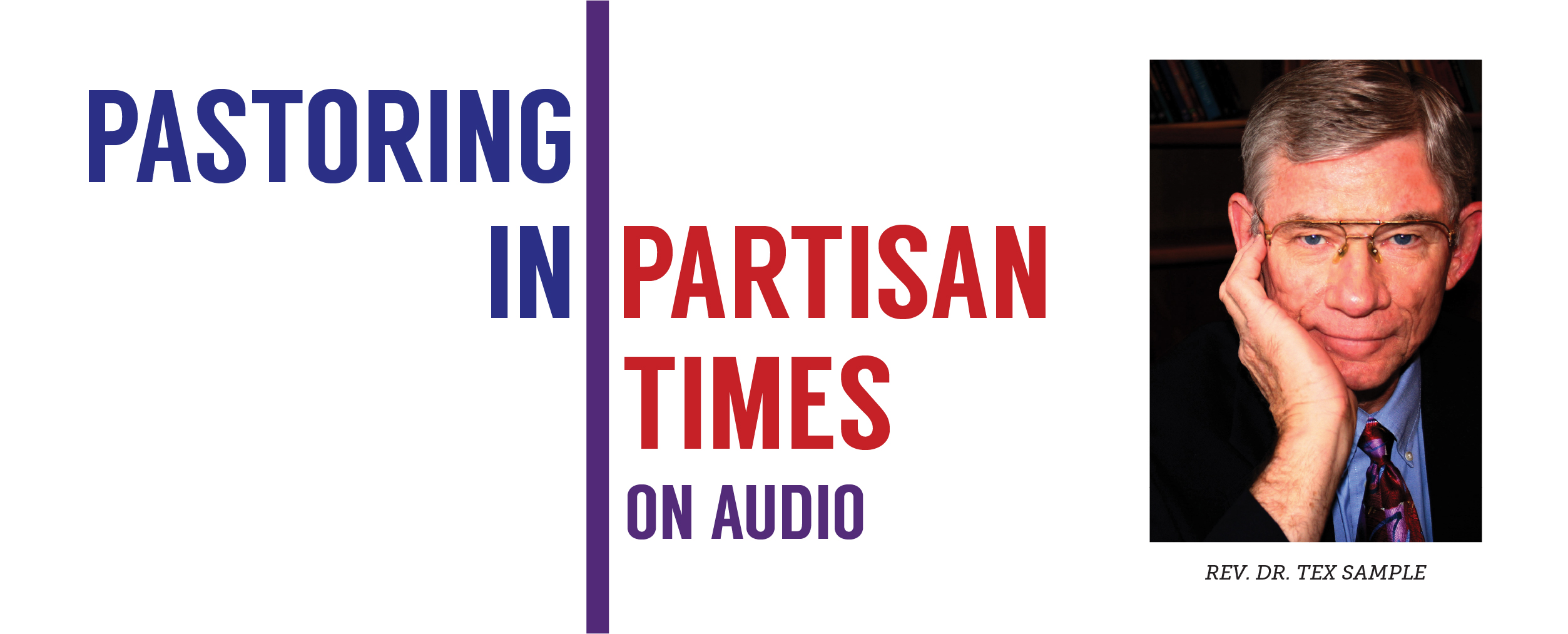Pastoring in Partisan Times Podcast: Working Class Rage with Rev. Dr. Tex Sample