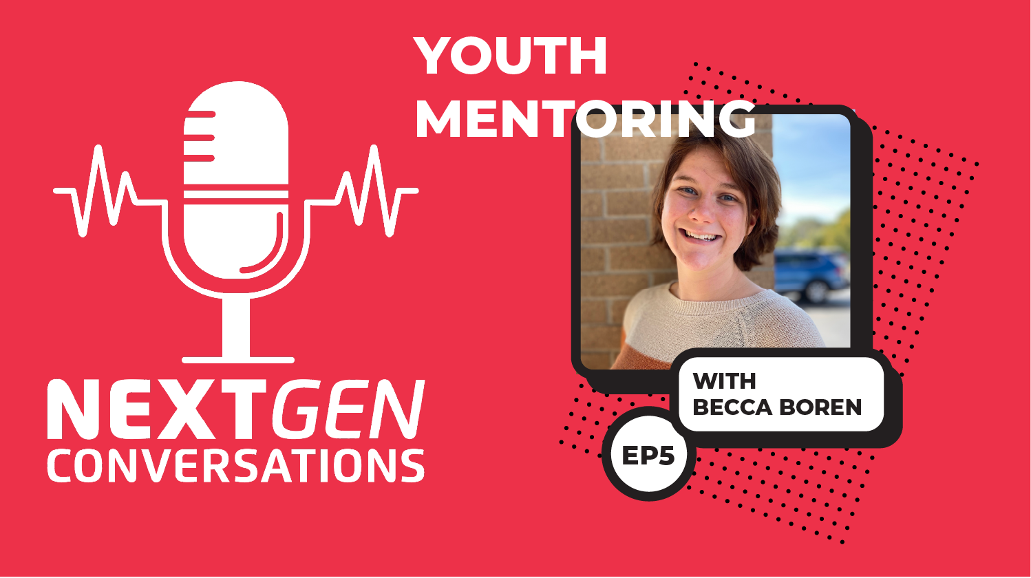 NextGen Conversations: Youth Mentoring with Becca Boren