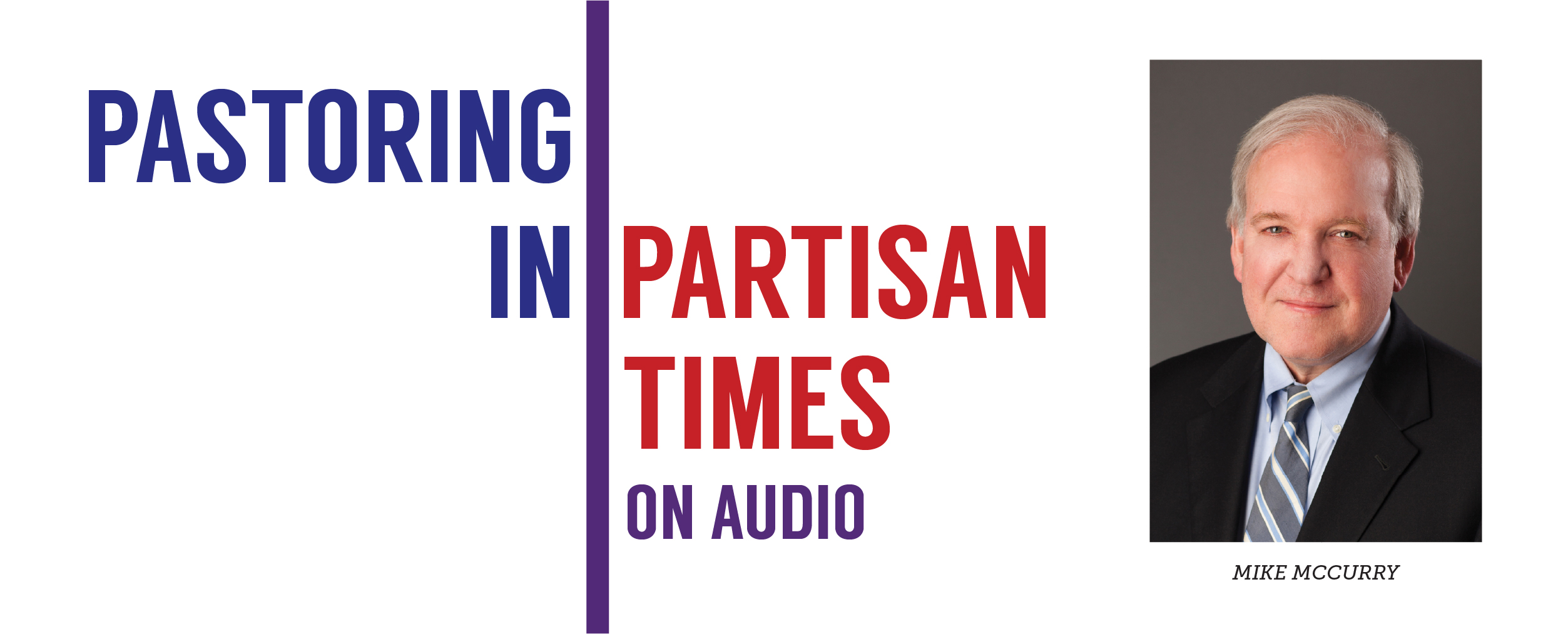 Pastoring in Partisan Times Podcast: Credible Communication with Mike McCurry