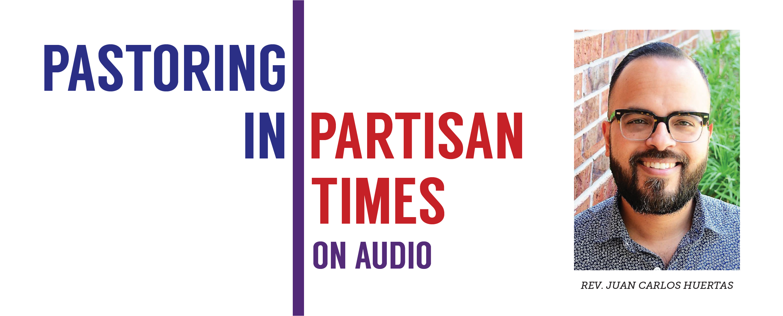Pastoring In Partisan Times Podcast: Social Media and the Public Square with Rev. Juan Carlos Huertas