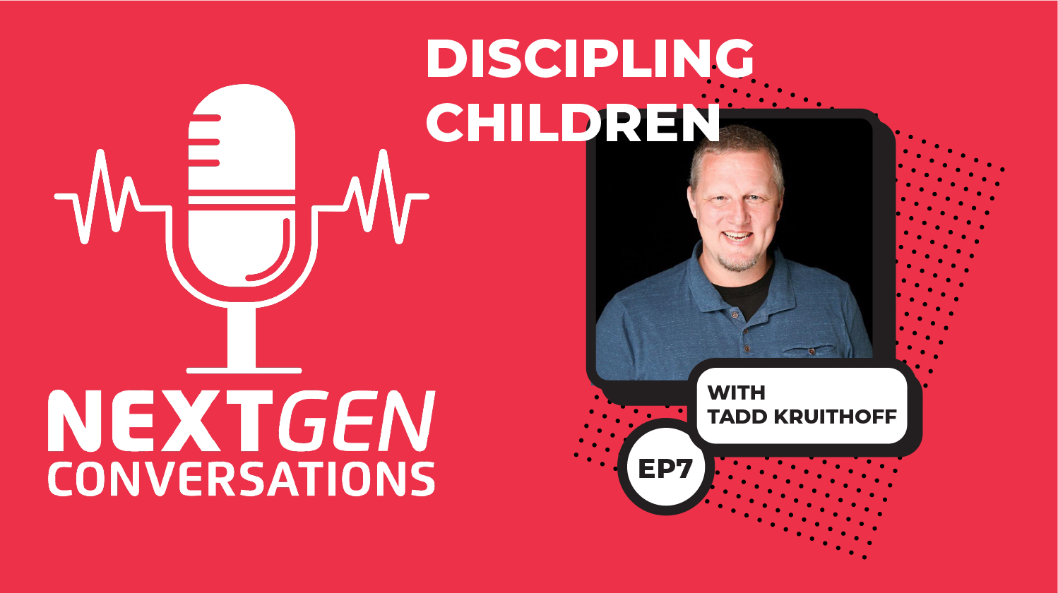 NextGen Conversations: Discipling Children with Rev. Tadd Kruithoff