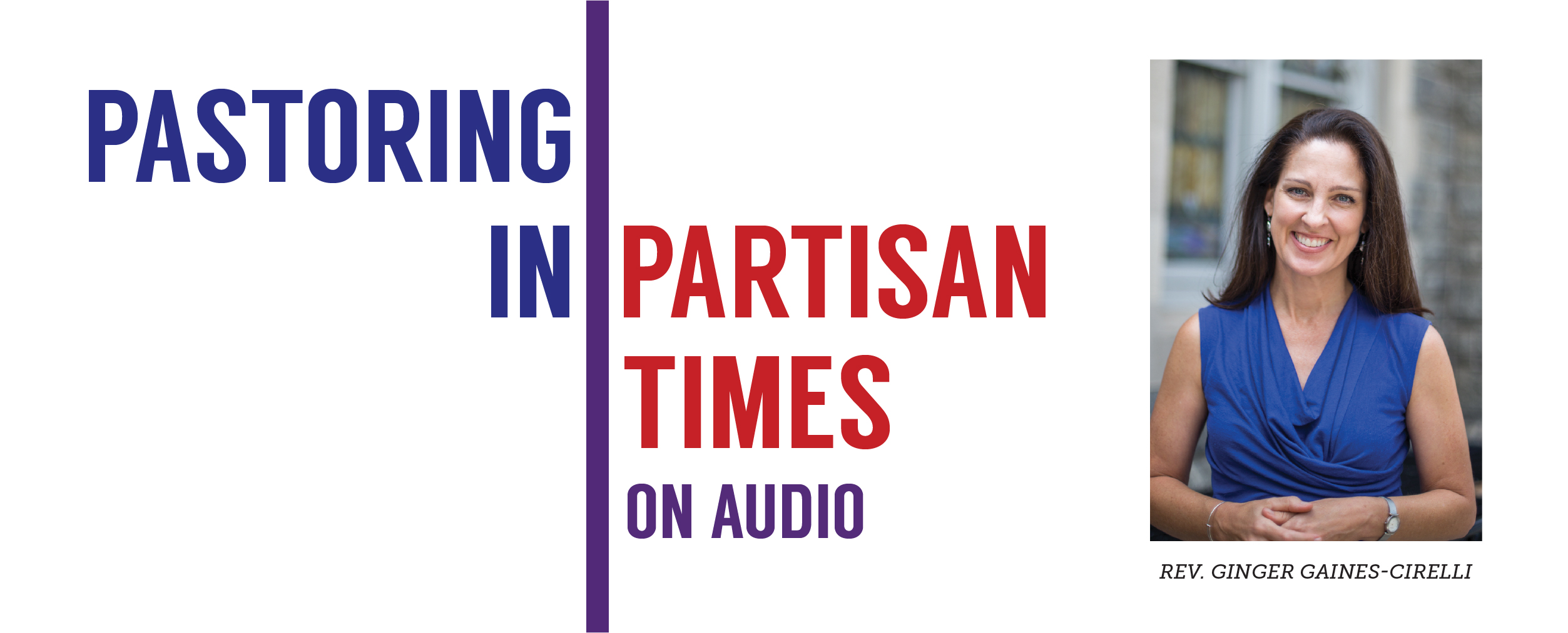 Pastoring in Partisan Times Podcast: Sacred Resistance with Rev. Ginger Gaines-Cirelli