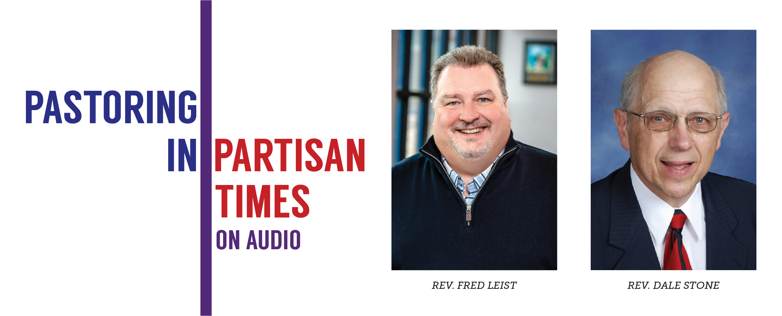 Pastoring in Partisan Times Podcast: Insights From Missouri Pastors with Revs. Fred Leist and Dale Stone